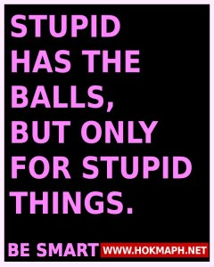 Stupid has the balls, but only for stupid things