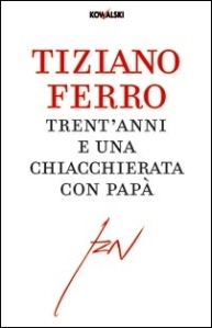 Tiziano Ferro, Trent'anni e una chiacchierata con papà
