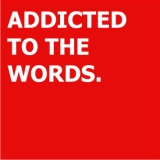 Addicted to the words